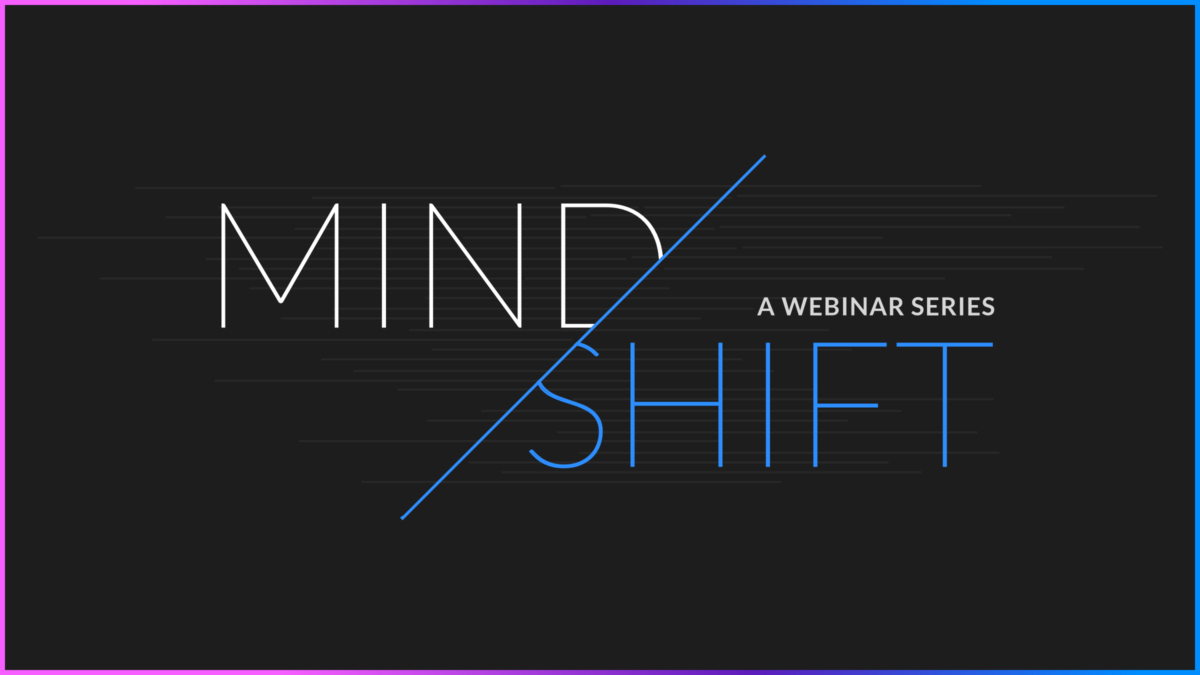 Mind/Shift A Webinar Series