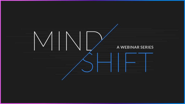 Mind/Shift A Webinar Series